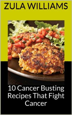 10 Cancer Busting Recipes That Fight Cancer Zula Williams