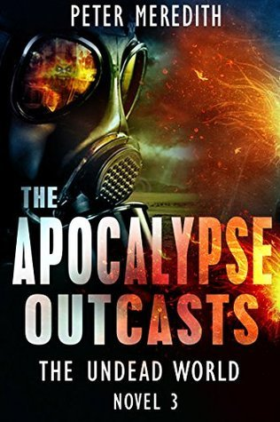 The Apocalypse Outcasts (The Undead World #3) Peter Meredith