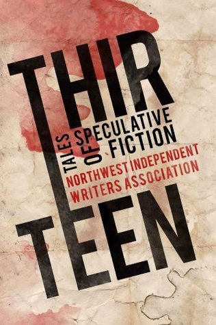 Thirteen: Tales of Speculative Fiction Brad Wheeler