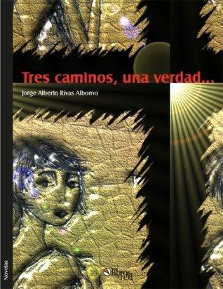 Tres caminos, una verdad...  by  Rivas Alborno Jorge Alberto