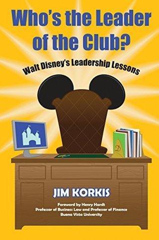Whos the Leader of the Club?: Walt Disneys Leadership Lessons  by  Jim Korkis