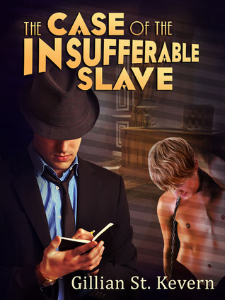 The Case of the Insufferable Slave  by  Gillian St. Kevern