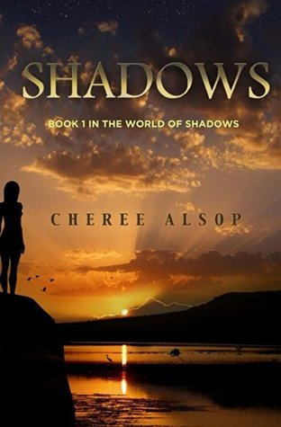 Shadows: Book 1 in the World of SHadows Cheree Alsop