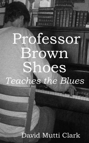 Professor Brown Shoes Teaches the Blues  by  David Mutti Clark