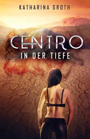 Centro - In der Tiefe (Centro-Trilogie, # 1) Katharina Groth