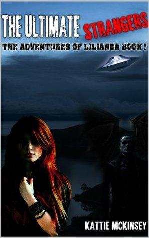 The Ultimate Strangers (The Adventures of Lilianda, #1) Kattie McKinsey