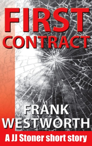First Contract (JJ Stoner short story, #1) Frank Westworth
