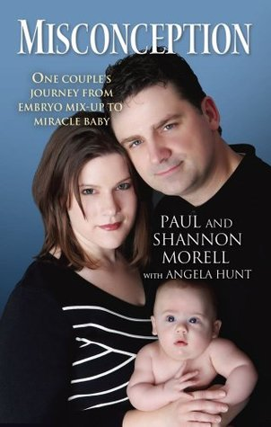 Misconception: One Couples Journey from Embryo Mix-Up to Miracle Baby Paul Morell
