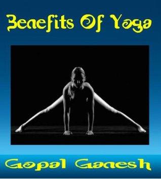 Benefits Of Yoga Gopal Ganesh