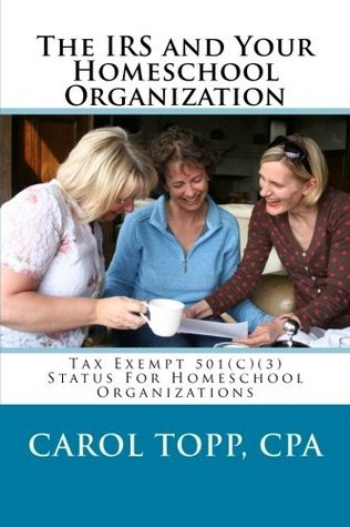 The IRS and Your Homeschool Organization  by  Carol Topp