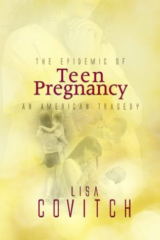 The Epidemic of Teen Pregnancy: An American Tragedy  by  Lisa Covitch