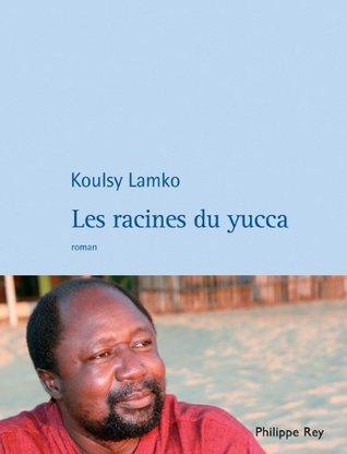 Les racines du yucca  by  Koulsy Lamko