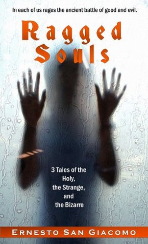 Ragged Souls: 3 Tales of the Holy, the Strange, and the Bizarre  by  Ernesto San Giacomo