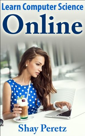 Learn Computer Science Online  by  Shay Peretz