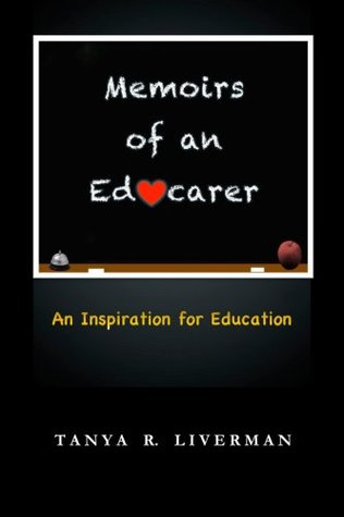 Memoirs of an Educarer: An Inspiration for Education  by  Tanya R. Liverman