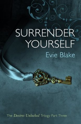 Surrender Yourself (The Desires Unlocked Trilogy Part Three)  by  Evie Blake