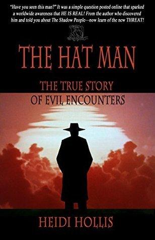 The Hat Man: The True Story Of Evil Encounters Heidi Hollis