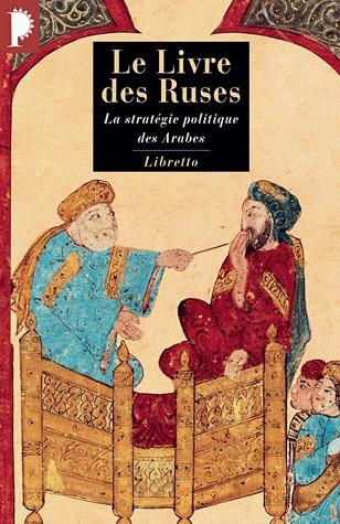 Le livre des ruses - La stratégie politique des Arabes  by  René Khawam