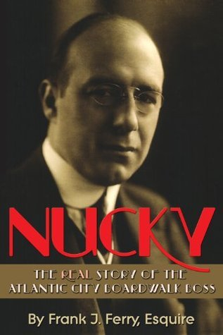 Nucky: The Real Story of the  Atlantic City Boardwalk Boss  by  Frank J. Ferry Esquire