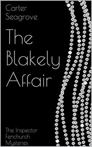 The Blakely Affair: The Inspector Fenchurch Mysteries (Inspector Fenchurch Mysteries #1) Carter Seagrove