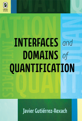 Interfaces and Domains of Quantification  by  Javier Gutiérrez-Rexach