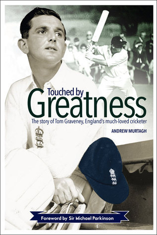 Touched Greatness: The Story of Tom Graveney, England's Much Loved Cricketer by Andrew Murtagh