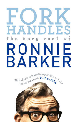 Fork Handles: The Bery Vest of Ronnie Barker Ronnie Barker