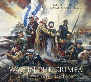 War in the Crimea: An Illustrated History Ian Fletcher