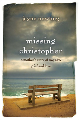 Missing Christopher: A Mothers Story of Tragedy, Grief and Love Jayne Newling