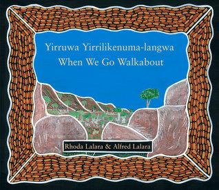 When We Go Walkabout: Yirruwa Yirrilikenuma-Langwa  by  Rhoda Lalara