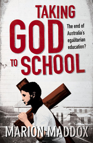 Taking God to School: The end of Australias egalitarian education?  by  Marion Maddox