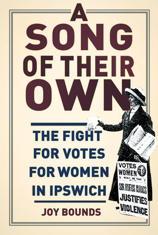 A Song of Their Own: The Fight for Votes for Women in Ipswich  by  Joy Bounds