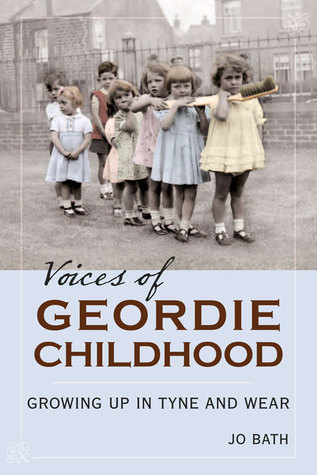Voices of Geordie Childhood: Growing Up in Tyne and Wear  by  Jo Bath