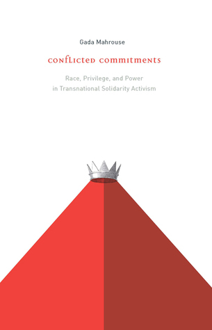 Conflicted Commitments: Race, Privilege, and Power in Solidarity Activism  by  Gada Mahrouse