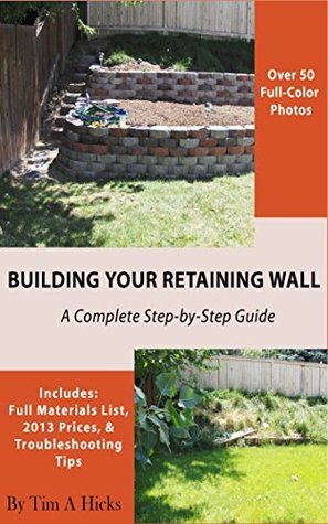 Building Your Retaining Wall: A Complete Step-by-Step Guide Tim A. Hicks