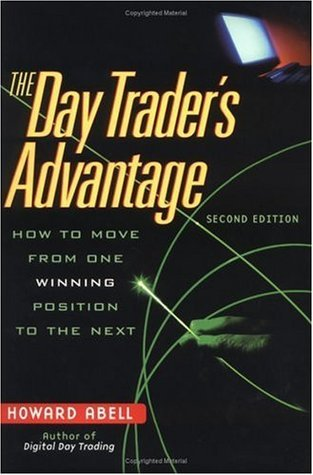 The Day Traders Advantage: How to Move from One Winning Position to the Next  by  Howard Abell