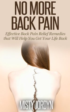 No More Back Pain: Effective Back Pain Relief that Will Help You Get Your Life Back Misty Jordyn