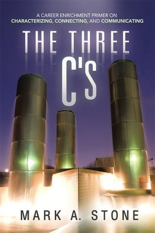 The Three Cs: A Career Enrichment Primer on Characterizing, Connecting, and Communicating Mark A. Stone