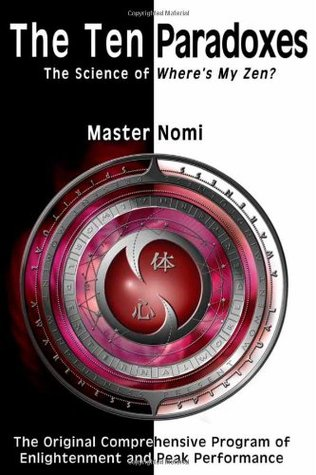The Ten Paradoxes: The Science of Wheres My Zen? Master Nomi