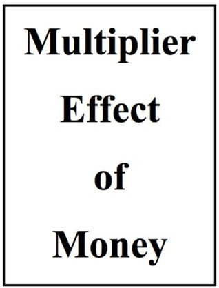 Multiplier Effect of Money, with illustrations John F. Moore