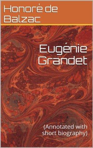 Eugénie Grandet: (Annotated with short biography)  by  Honoré de Balzac