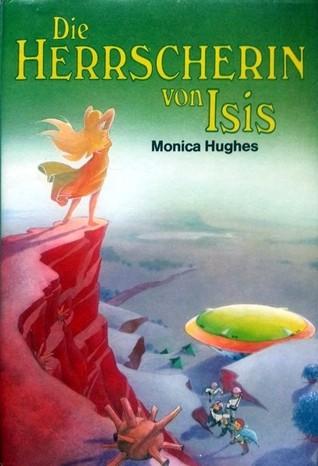 Die Herrscherin von Isis (Isis, #1) Monica Hughes