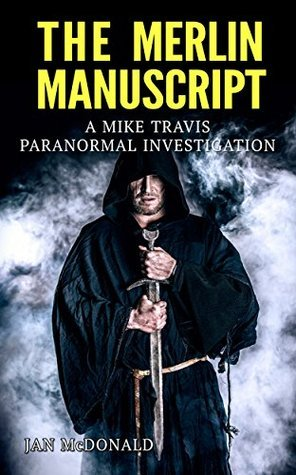 The Merlin Manuscript (Mike Travis: Paranormal Investigator, #5)  by  Jan  McDonald