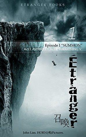 ETRANGER - Book1 : Epi 1. SUMMON (Act1 Astray ~ Act2 Awakening) John Lim