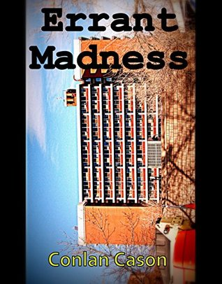 Errant Madness: A Story of Migrating Insanity  by  Conlan Cason