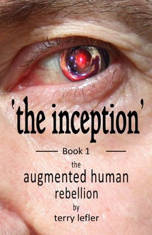 The Inception: The Augmented Human Rebellion - Book 1  by  Terry Lefler