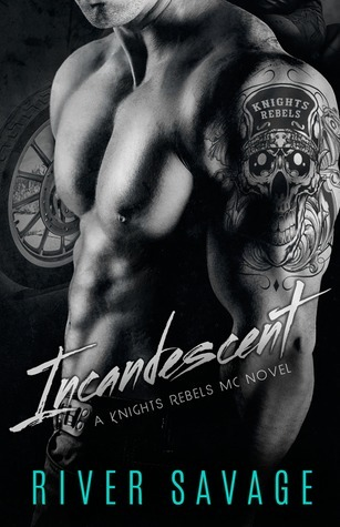 Incandescent (Knights Rebels MC, #1)  by  River Savage