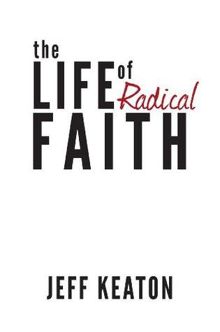 The Life of Radical Faith Jeff Keaton