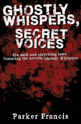 Ghostly Whispers, Secret Voices Parker Francis