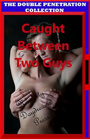 CAUGHT BETWEEN TWO GUYS (Five Double Penetration XXX Erotica Stories) (The Double Penetration Collection Book 2)  by  Kate Youngblood